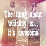Whiskey Is Awesome