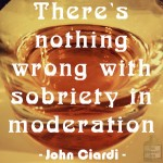 Sobriety In Moderation – John Ciardi Quote