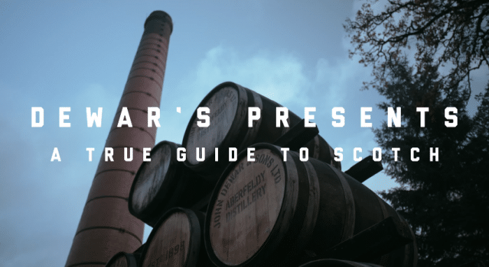 A True Guide to Scotch – Brought to you by Dewar's Scotch Whisky